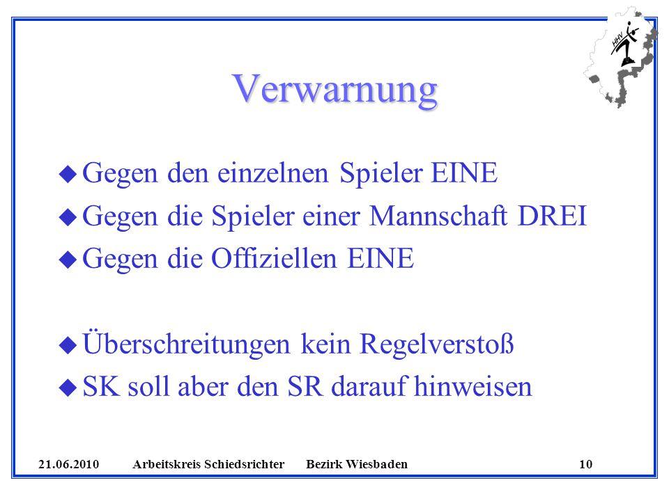 21.06.2010 Arbeitskreis SchiedsrichterBezirk Wiesbaden 10 Verwarnung u Gegen den einzelnen Spieler EINE u Gegen die Spieler einer Mannschaft DREI u Ge