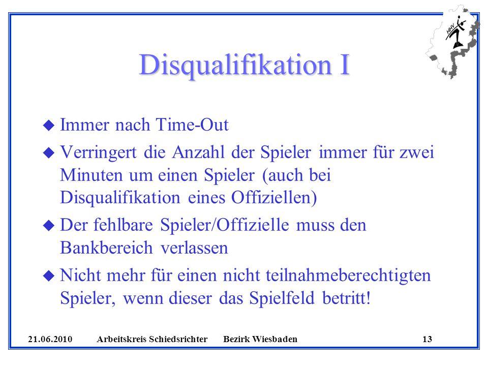 21.06.2010 Arbeitskreis SchiedsrichterBezirk Wiesbaden 13 Disqualifikation I u Immer nach Time-Out u Verringert die Anzahl der Spieler immer für zwei