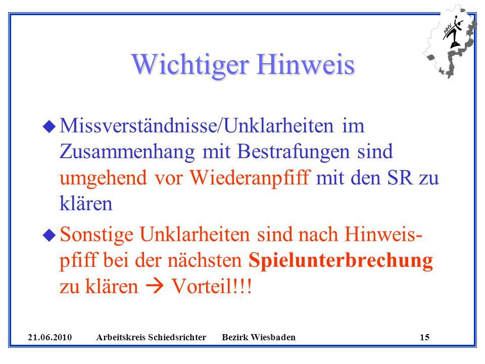 21.06.2010 Arbeitskreis SchiedsrichterBezirk Wiesbaden 15 Wichtiger Hinweis u Missverständnisse/Unklarheiten im Zusammenhang mit Bestrafungen sind umg