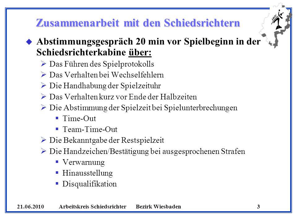 21.06.2010 Arbeitskreis SchiedsrichterBezirk Wiesbaden 3 Zusammenarbeit mit den Schiedsrichtern u Abstimmungsgespräch 20 min vor Spielbeginn in der Sc