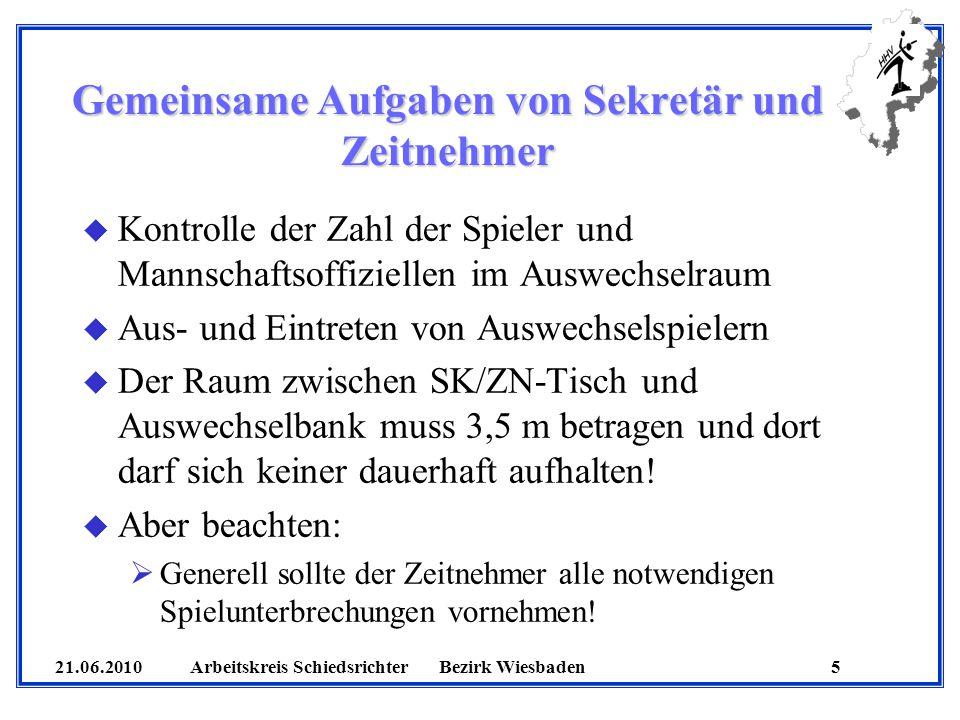 21.06.2010 Arbeitskreis SchiedsrichterBezirk Wiesbaden 5 Gemeinsame Aufgaben von Sekretär und Zeitnehmer u Kontrolle der Zahl der Spieler und Mannscha