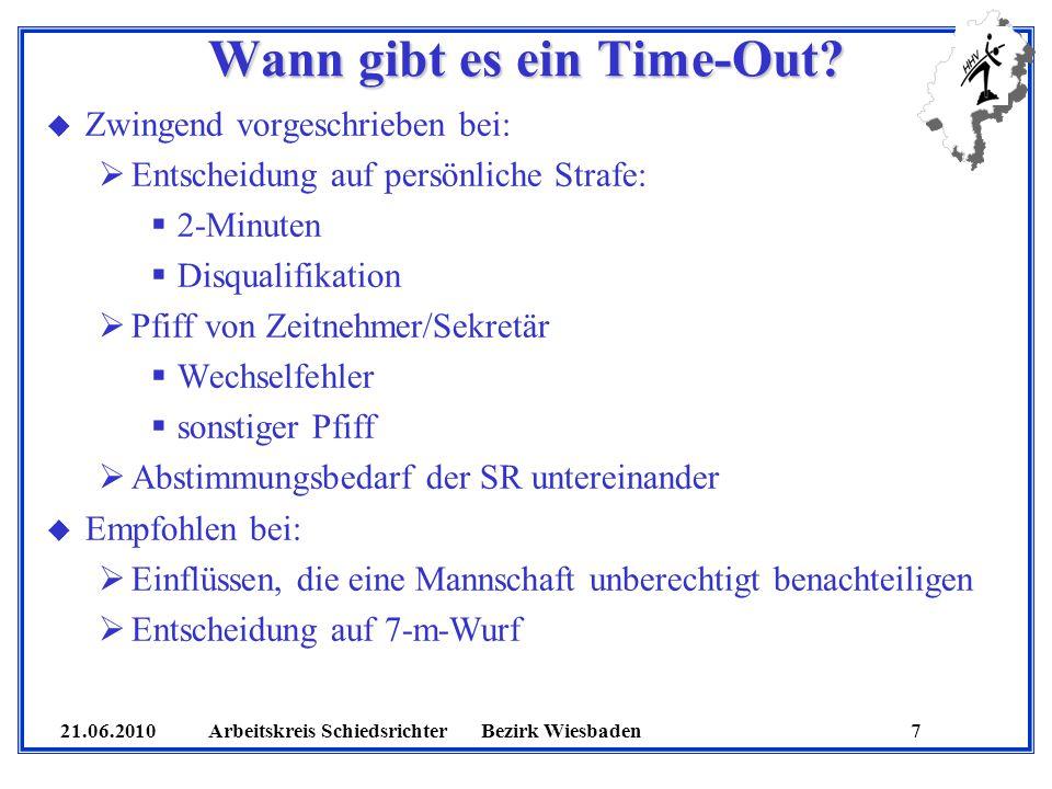 21.06.2010 Arbeitskreis SchiedsrichterBezirk Wiesbaden 7 Wann gibt es ein Time-Out? u Zwingend vorgeschrieben bei: Entscheidung auf persönliche Strafe