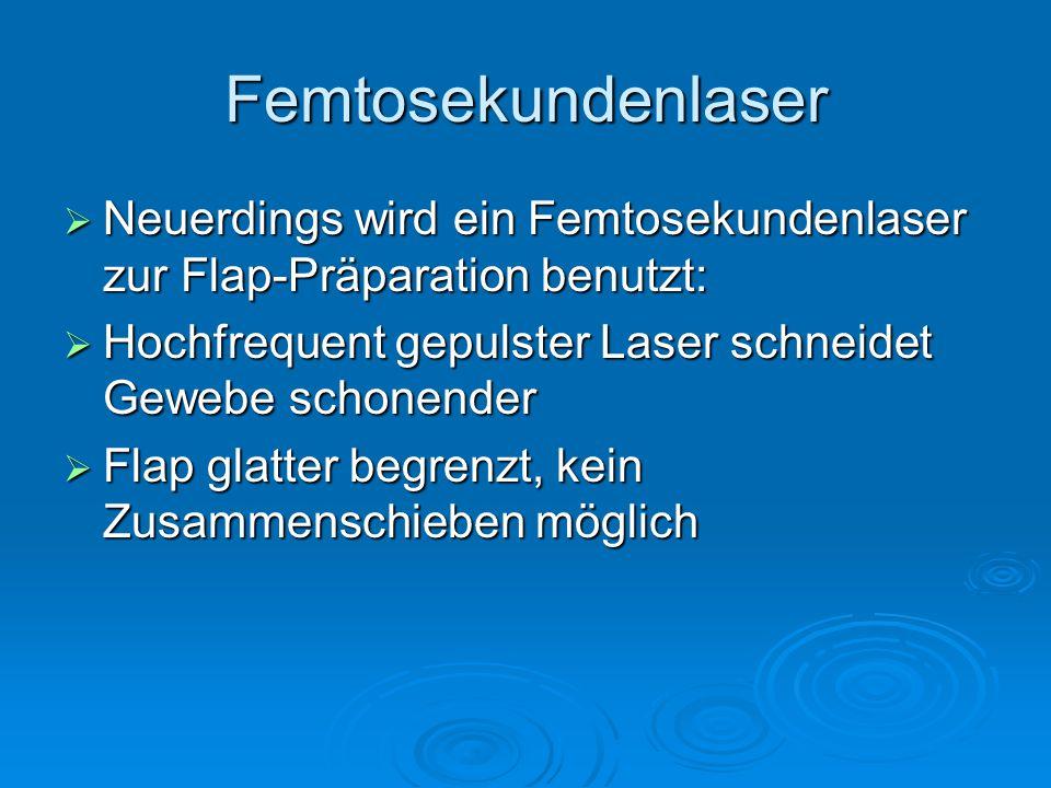 Femtosekundenlaser Neuerdings wird ein Femtosekundenlaser zur Flap-Präparation benutzt: Neuerdings wird ein Femtosekundenlaser zur Flap-Präparation be