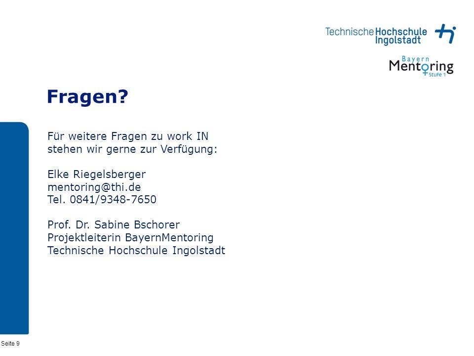 Seite 9 Fragen? Für weitere Fragen zu work IN stehen wir gerne zur Verfügung: Elke Riegelsberger mentoring@thi.de Tel. 0841/9348-7650 Prof. Dr. Sabine