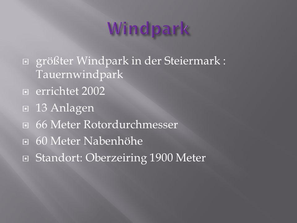 größter Windpark in der Steiermark : Tauernwindpark errichtet 2002 13 Anlagen 66 Meter Rotordurchmesser 60 Meter Nabenhöhe Standort: Oberzeiring 1900