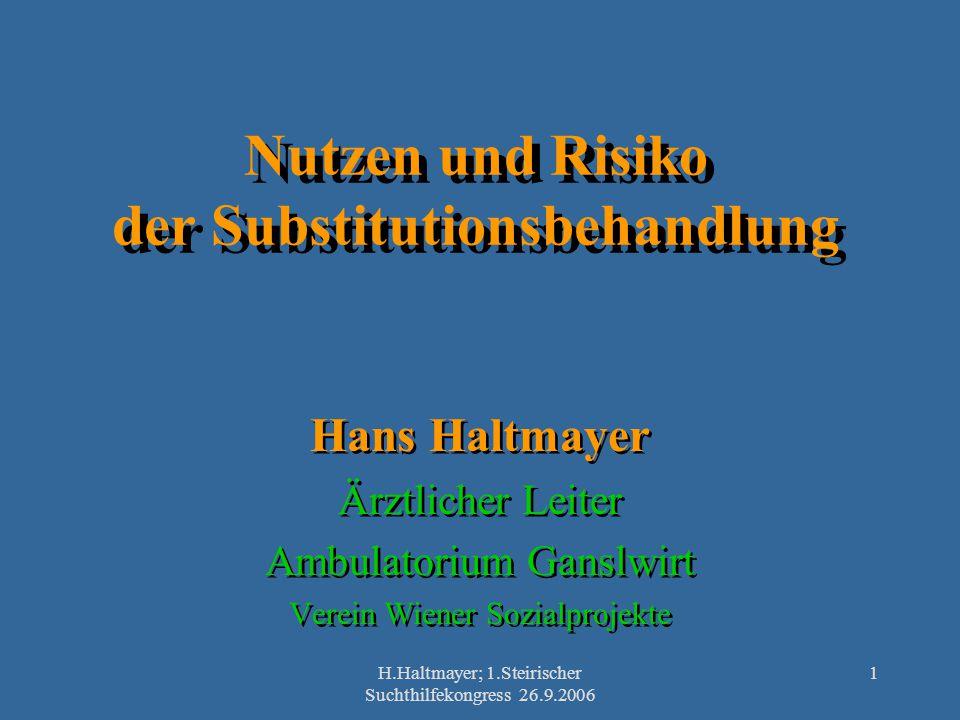H.Haltmayer; 1.Steirischer Suchthilfekongress 26.9.2006 1 Nutzen und Risiko der Substitutionsbehandlung Hans Haltmayer Ärztlicher Leiter Ambulatorium