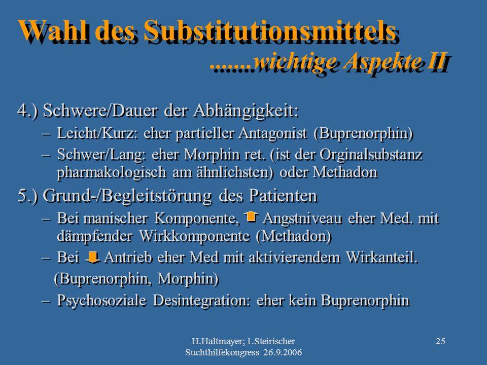 H.Haltmayer; 1.Steirischer Suchthilfekongress 26.9.2006 25 Wahl des Substitutionsmittels.......wichtige Aspekte II 4.) Schwere/Dauer der Abhängigkeit: