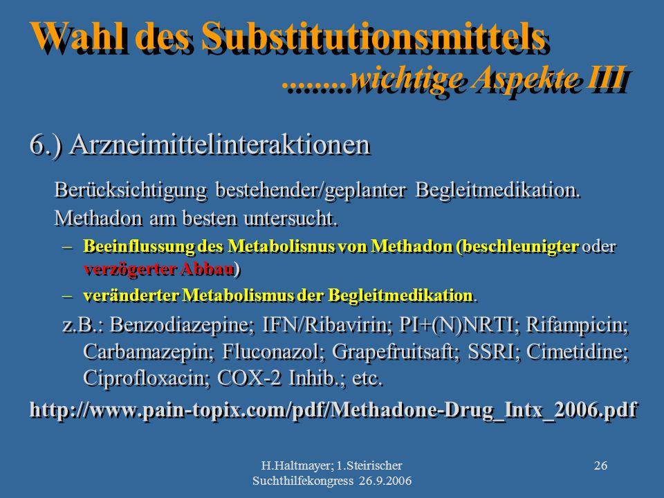 H.Haltmayer; 1.Steirischer Suchthilfekongress 26.9.2006 26 Wahl des Substitutionsmittels........wichtige Aspekte III 6.) Arzneimittelinteraktionen Ber