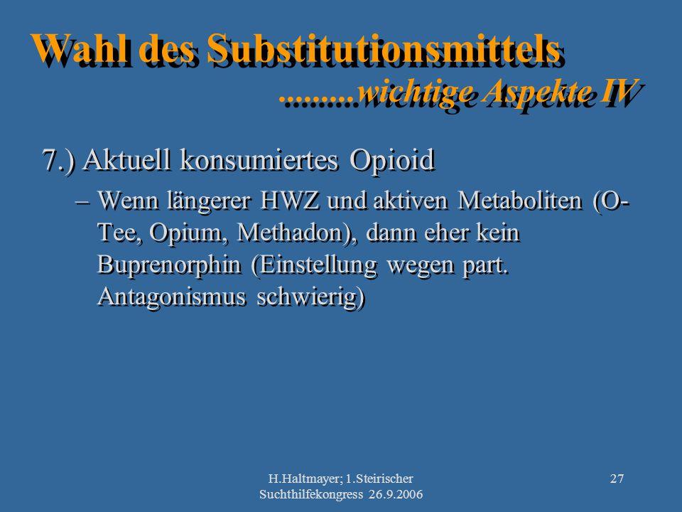 H.Haltmayer; 1.Steirischer Suchthilfekongress 26.9.2006 27 Wahl des Substitutionsmittels.........wichtige Aspekte IV 7.) Aktuell konsumiertes Opioid –