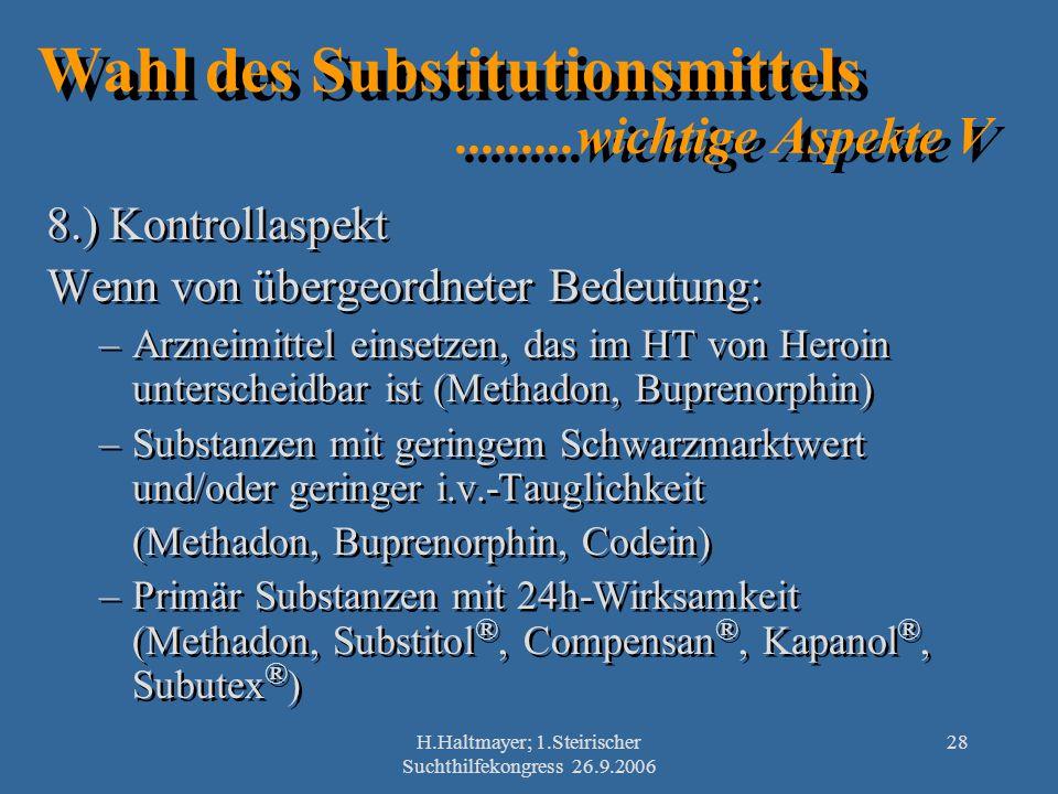 H.Haltmayer; 1.Steirischer Suchthilfekongress 26.9.2006 28 Wahl des Substitutionsmittels.........wichtige Aspekte V 8.) Kontrollaspekt Wenn von überge