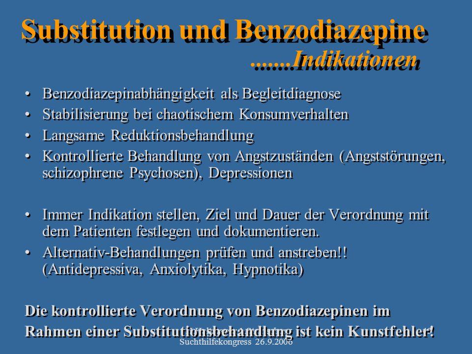 H.Haltmayer; 1.Steirischer Suchthilfekongress 26.9.2006 43 Substitution und Benzodiazepine.......Indikationen Benzodiazepinabhängigkeit als Begleitdia