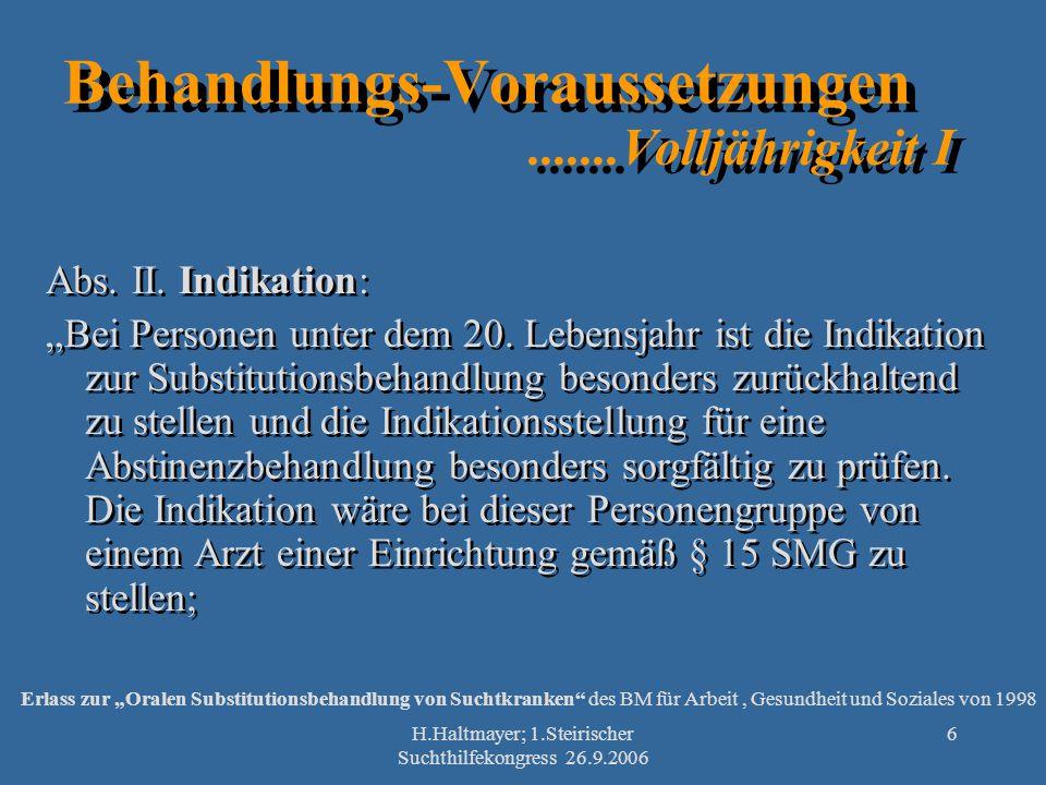 H.Haltmayer; 1.Steirischer Suchthilfekongress 26.9.2006 6 Behandlungs-Voraussetzungen.......Volljährigkeit I Abs. II. Indikation: Bei Personen unter d