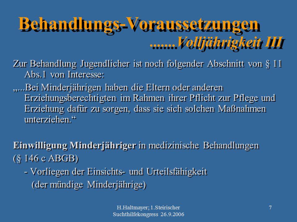 H.Haltmayer; 1.Steirischer Suchthilfekongress 26.9.2006 7 Behandlungs-Voraussetzungen.......Volljährigkeit III Zur Behandlung Jugendlicher ist noch fo
