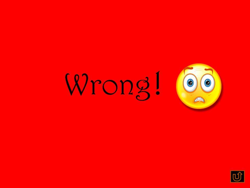 Wrong !