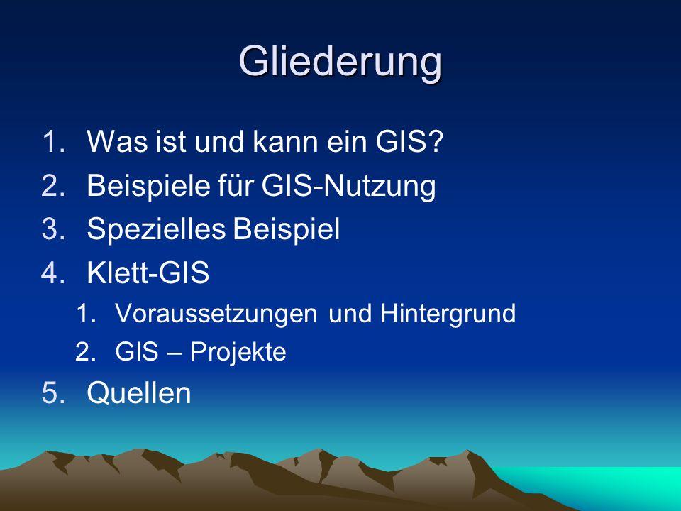 Gliederung 1.Was ist und kann ein GIS.
