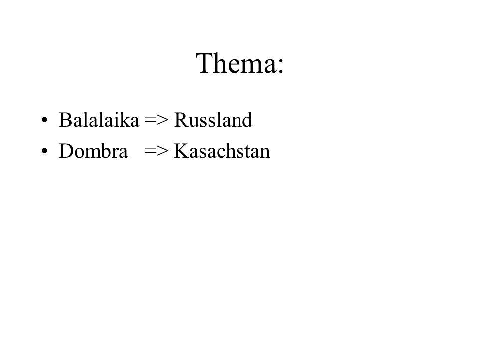 Thema: Balalaika => Russland Dombra => Kasachstan