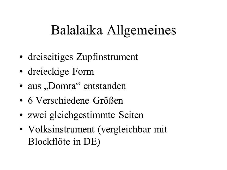 Balalaika Allgemeines dreiseitiges Zupfinstrument dreieckige Form aus Domra entstanden 6 Verschiedene Größen zwei gleichgestimmte Seiten Volksinstrument (vergleichbar mit Blockflöte in DE)