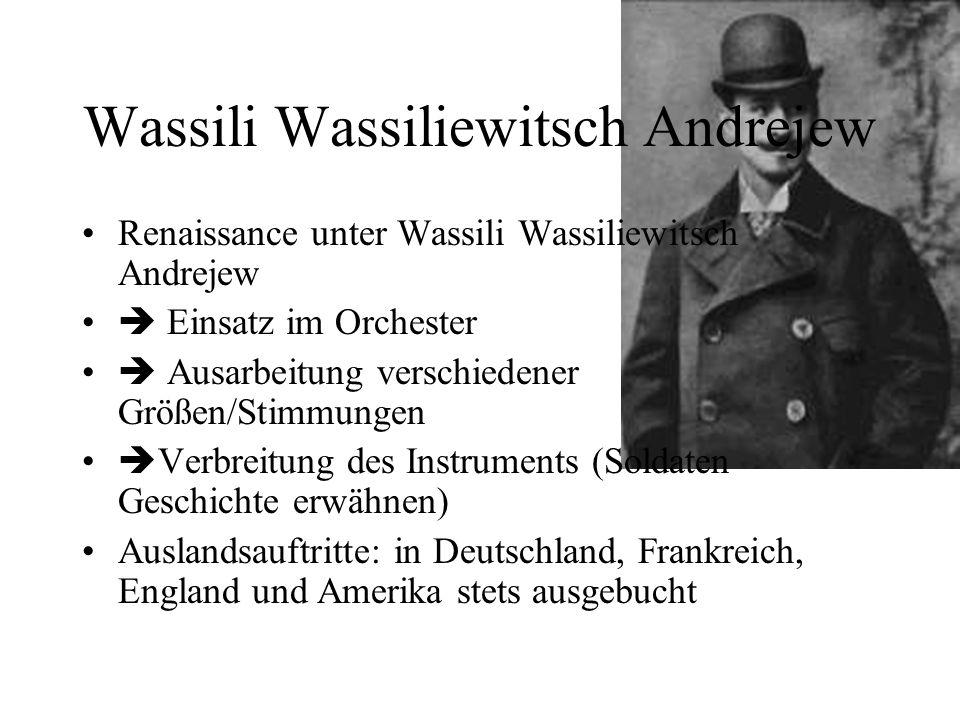 Wassili Wassiliewitsch Andrejew Renaissance unter Wassili Wassiliewitsch Andrejew Einsatz im Orchester Ausarbeitung verschiedener Größen/Stimmungen Ve