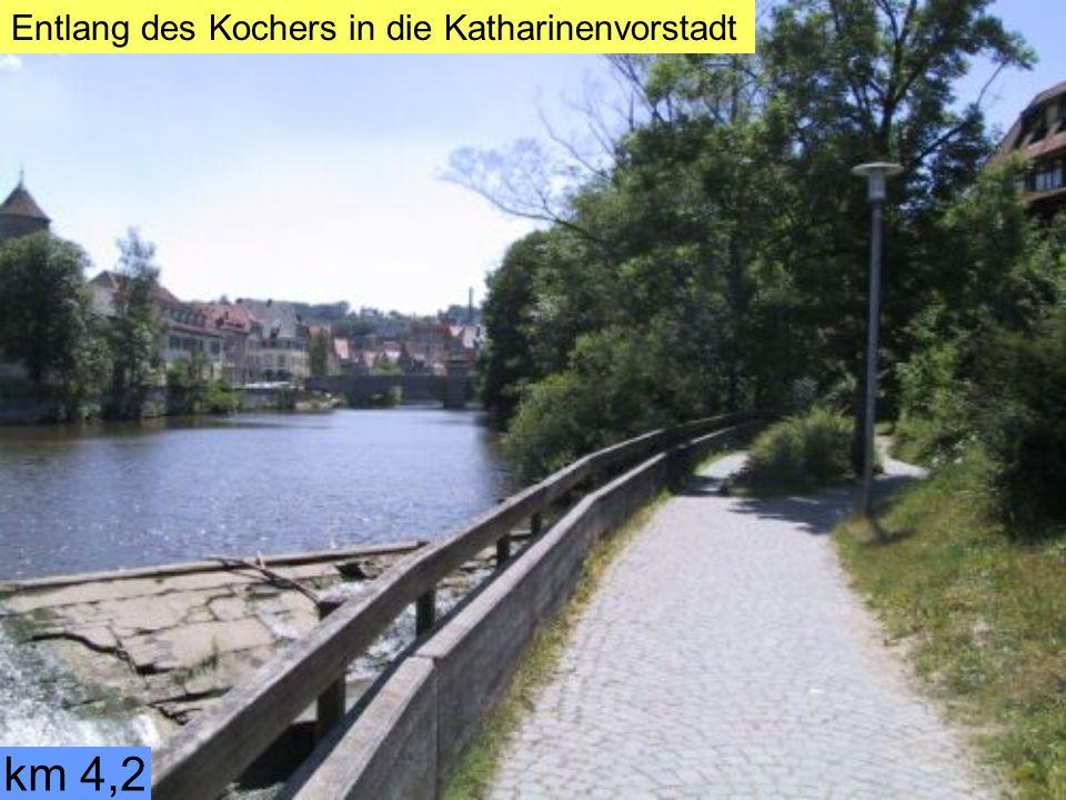 km 4,2 Entlang des Kochers in die Katharinenvorstadt