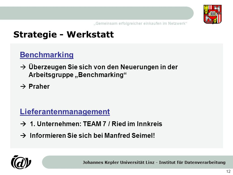 Johannes Kepler Universität Linz - Institut für Datenverarbeitung Gemeinsam erfolgreicher einkaufen im Netzwerk 12 Strategie - Werkstatt Benchmarking