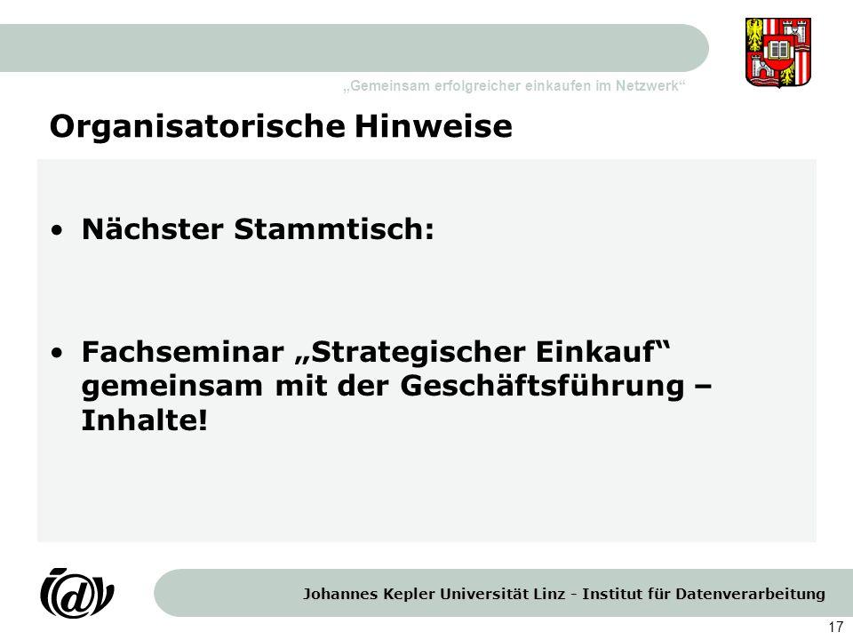 Johannes Kepler Universität Linz - Institut für Datenverarbeitung Gemeinsam erfolgreicher einkaufen im Netzwerk 17 Organisatorische Hinweise Nächster