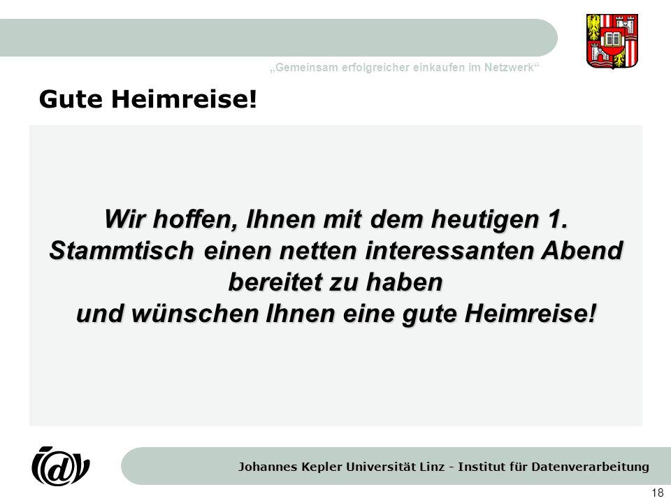 Johannes Kepler Universität Linz - Institut für Datenverarbeitung Gemeinsam erfolgreicher einkaufen im Netzwerk 18 Gute Heimreise! Wir hoffen, Ihnen m