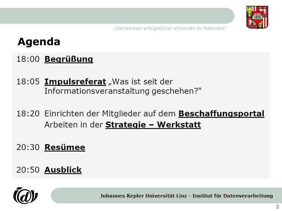 Johannes Kepler Universität Linz - Institut für Datenverarbeitung Gemeinsam erfolgreicher einkaufen im Netzwerk 2 Agenda 18:00 Begrüßung 18:05Impulsre