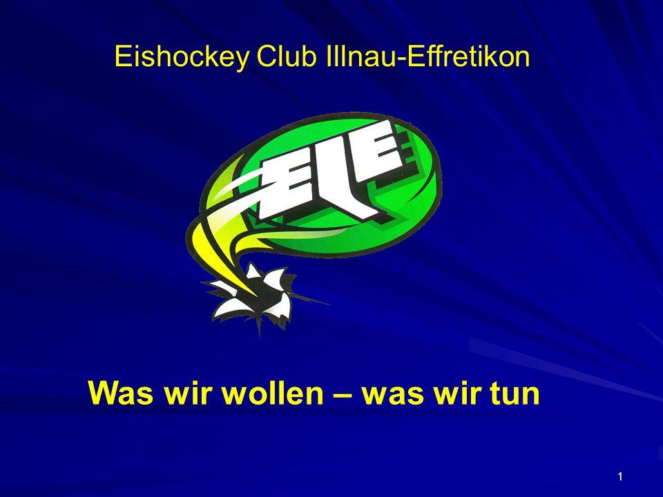 1 Eishockey Club Illnau-Effretikon Was wir wollen – was wir tun