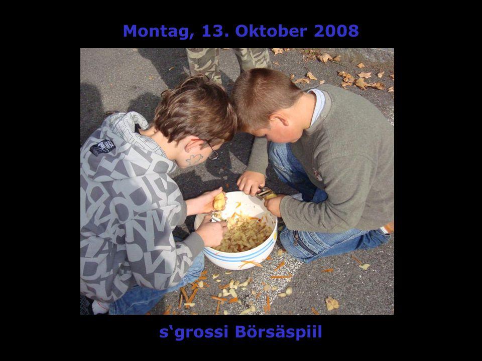 Montag, 13. Oktober 2008 sgrossi Börsäspiil