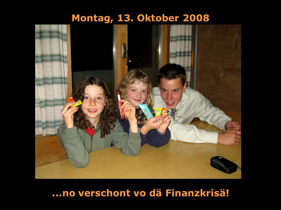 Montag, 13. Oktober 2008...no verschont vo dä Finanzkrisä!