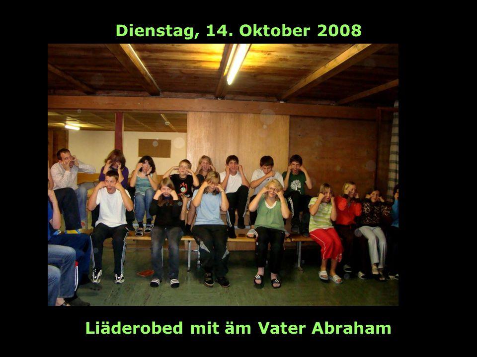 Dienstag, 14. Oktober 2008 Liäderobed mit äm Vater Abraham