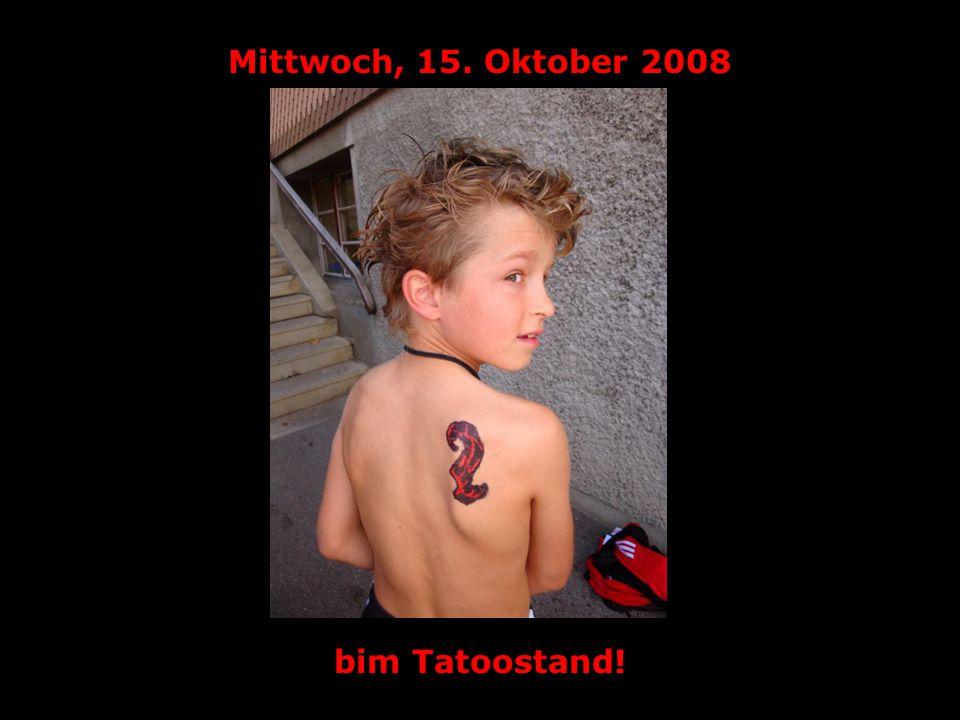 Mittwoch, 15. Oktober 2008 bim Tatoostand!