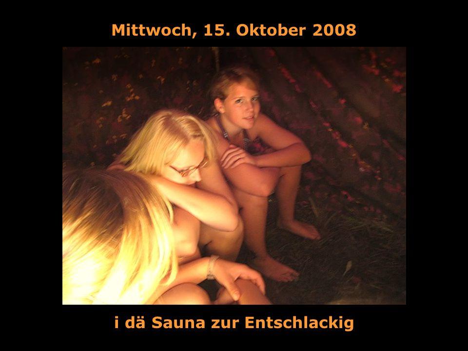 Mittwoch, 15. Oktober 2008 i dä Sauna zur Entschlackig