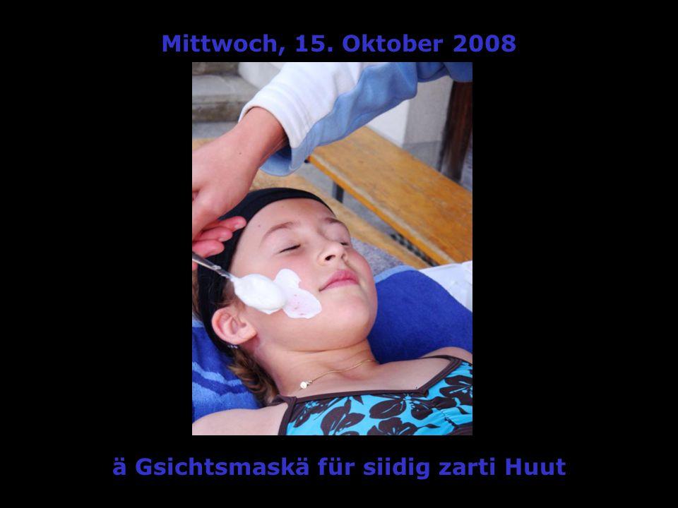 Mittwoch, 15. Oktober 2008 ä Gsichtsmaskä für siidig zarti Huut
