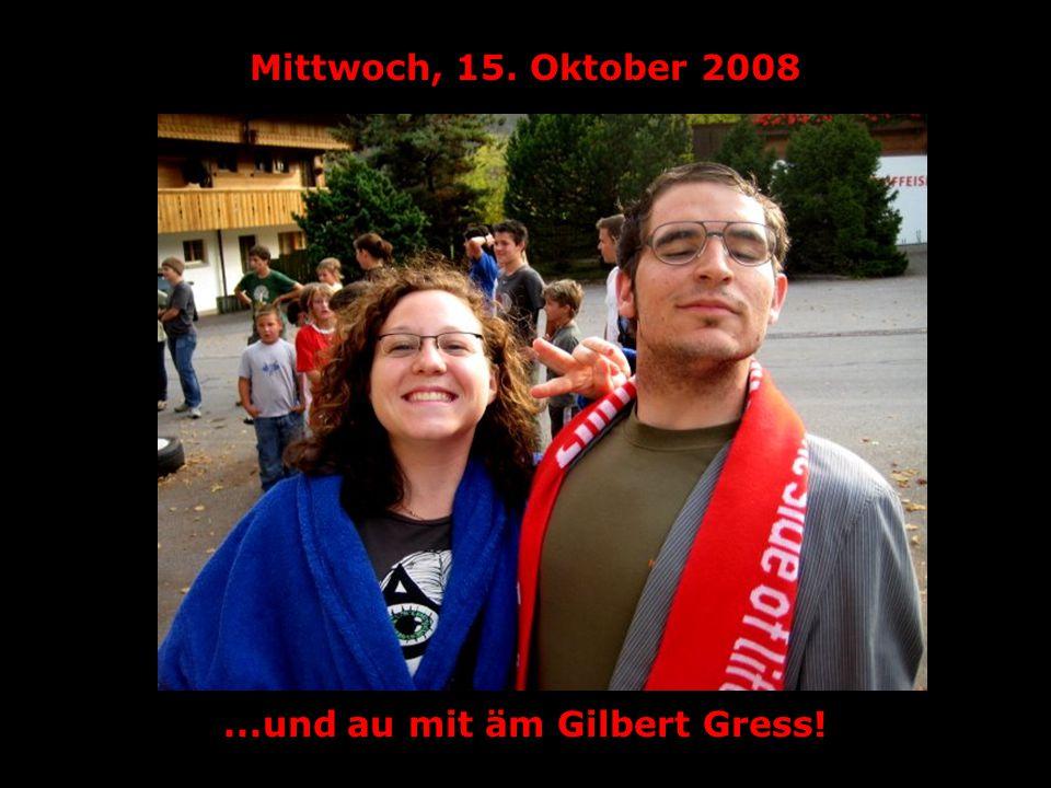 Mittwoch, 15. Oktober 2008...und au mit äm Gilbert Gress!
