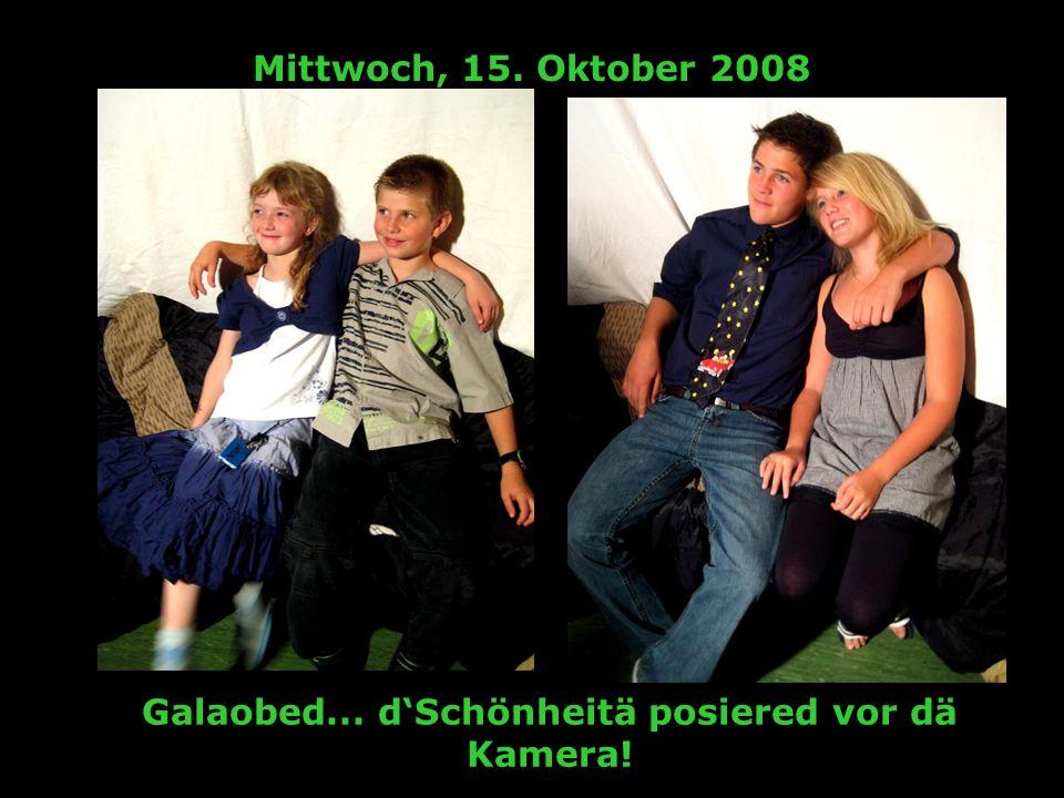 Mittwoch, 15. Oktober 2008 Galaobed... dSchönheitä posiered vor dä Kamera!