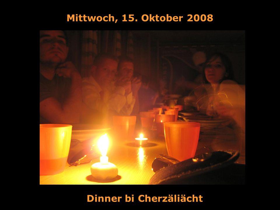 Mittwoch, 15. Oktober 2008 Dinner bi Cherzäliächt