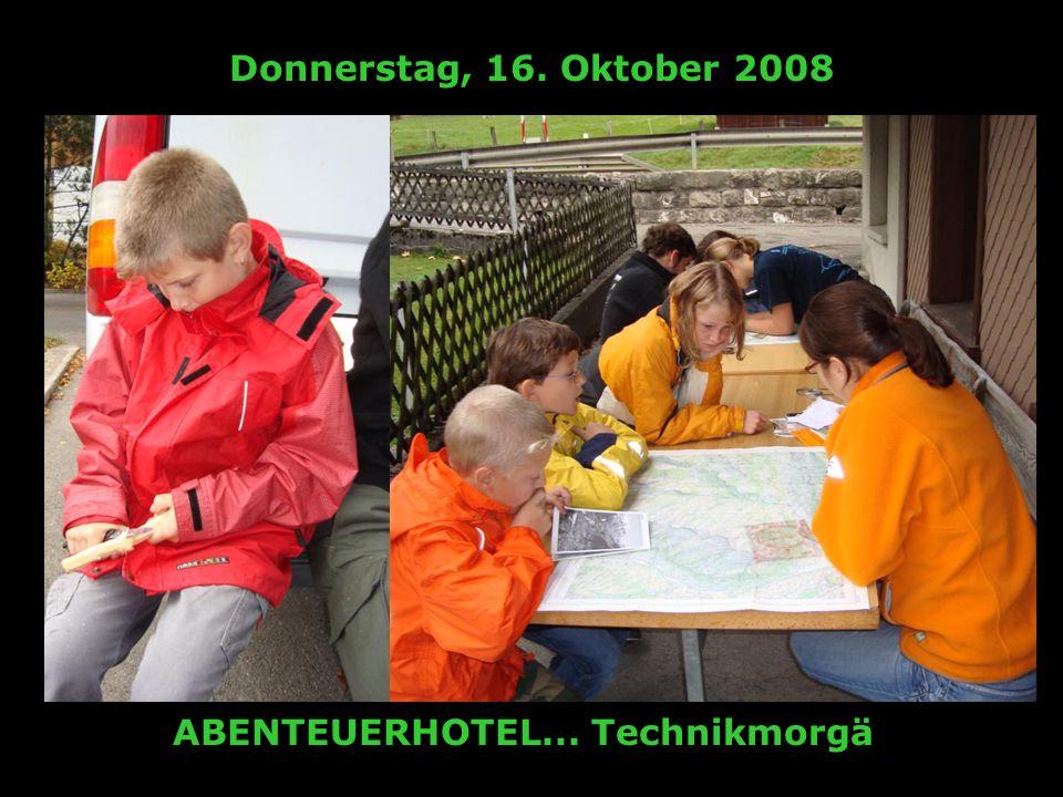 Donnerstag, 16. Oktober 2008 ABENTEUERHOTEL... Technikmorgä