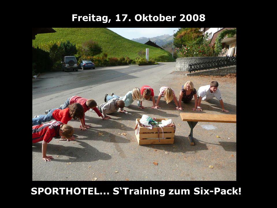 Freitag, 17. Oktober 2008 SPORTHOTEL... STraining zum Six-Pack!