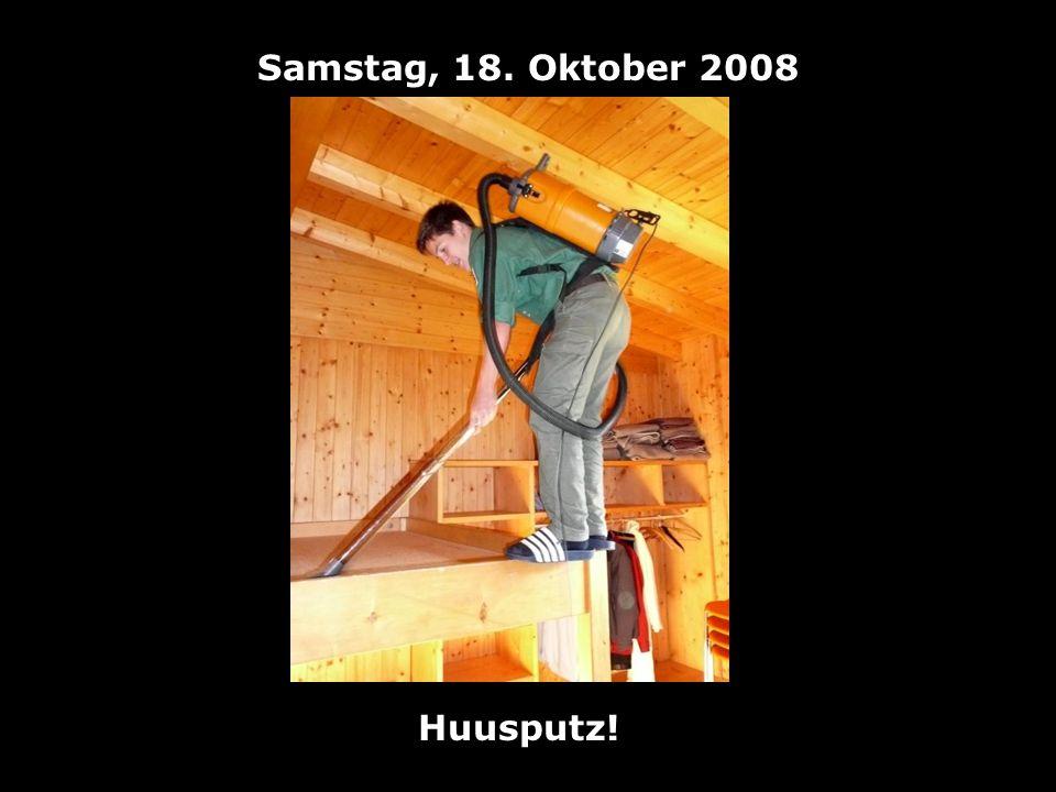 Samstag, 18. Oktober 2008 Huusputz!