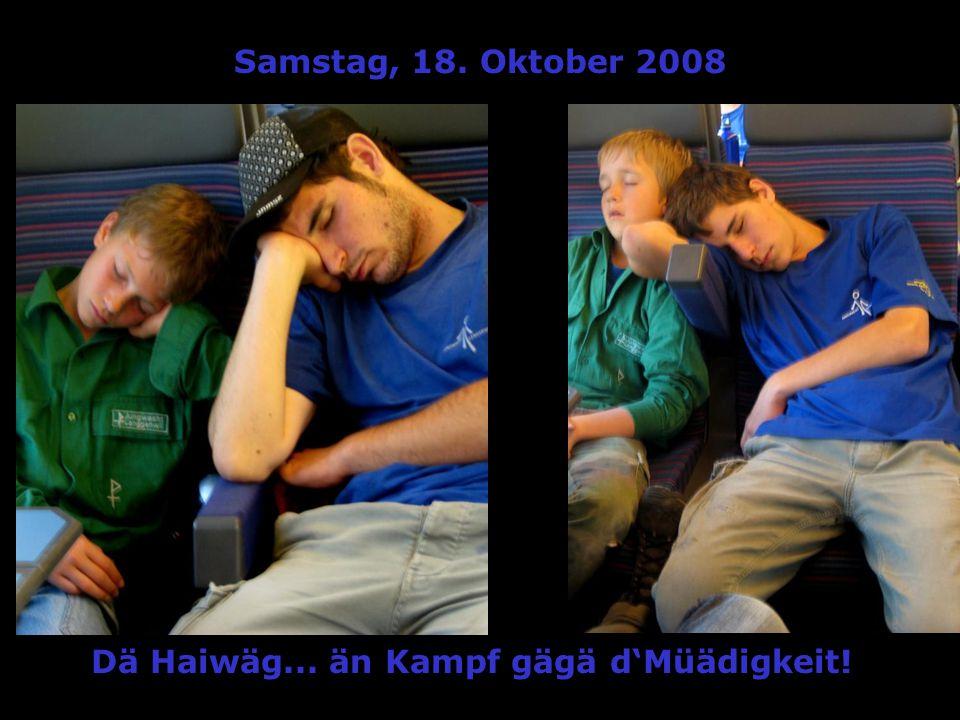 Samstag, 18. Oktober 2008 Dä Haiwäg... än Kampf gägä dMüädigkeit!