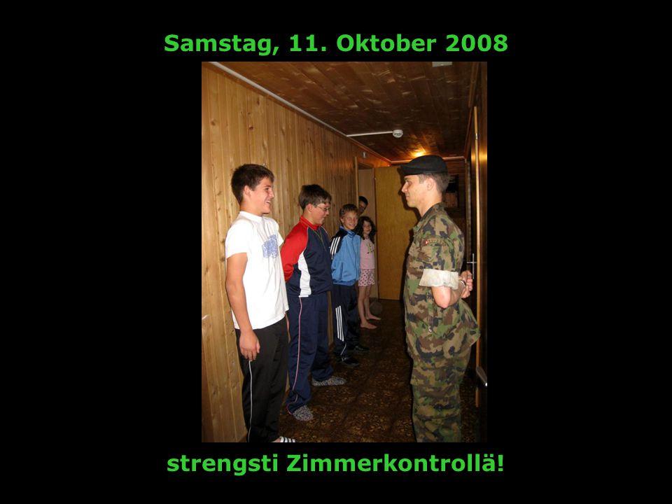 Samstag, 11. Oktober 2008 strengsti Zimmerkontrollä!