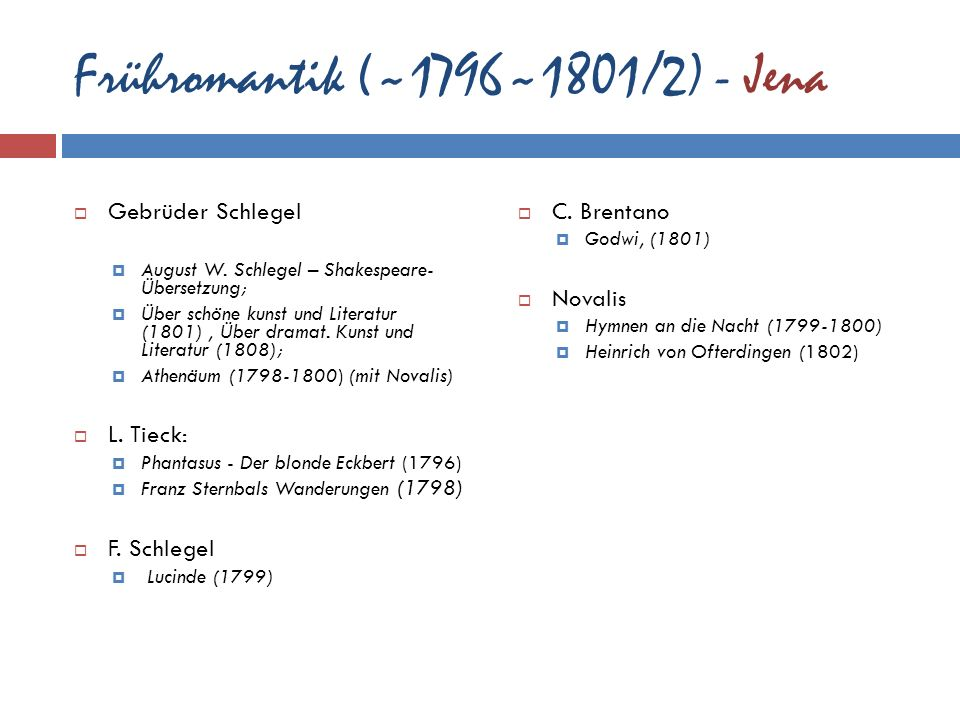 Frühromantik (~1796~1801/2) - Jena Gebrüder Schlegel August W. Schlegel – Shakespeare- Übersetzung; Über schöne kunst und Literatur (1801), Über drama