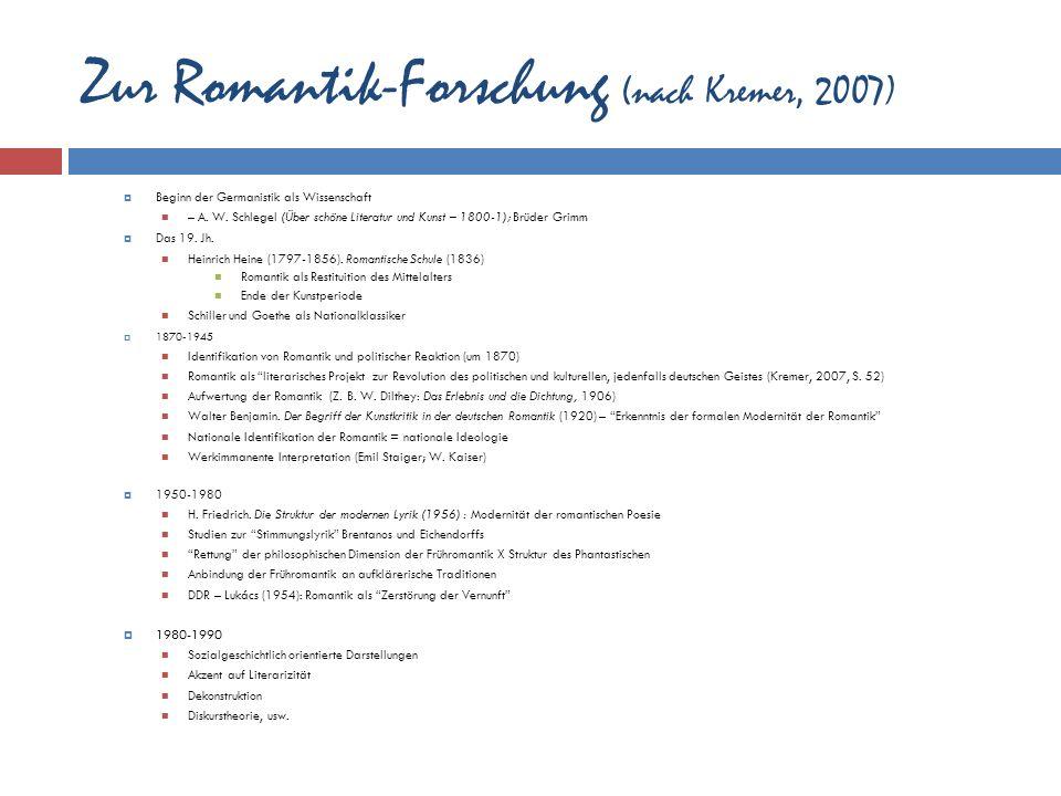 Zur Romantik-Forschung (nach Kremer, 2007) Beginn der Germanistik als Wissenschaft – A. W. Schlegel (Über schöne Literatur und Kunst – 1800-1); Brüder