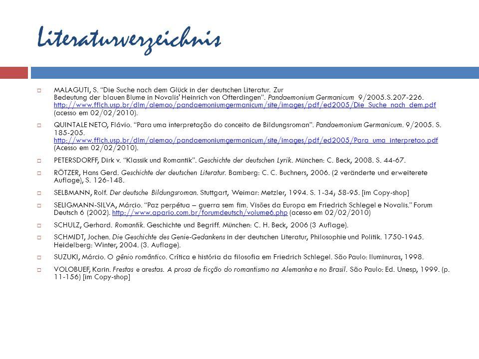 Literaturverzeichnis MALAGUTI, S. Die Suche nach dem Glück in der deutschen Literatur. Zur Bedeutung der blauen Blume in Novalis' Heinrich von Ofterdi