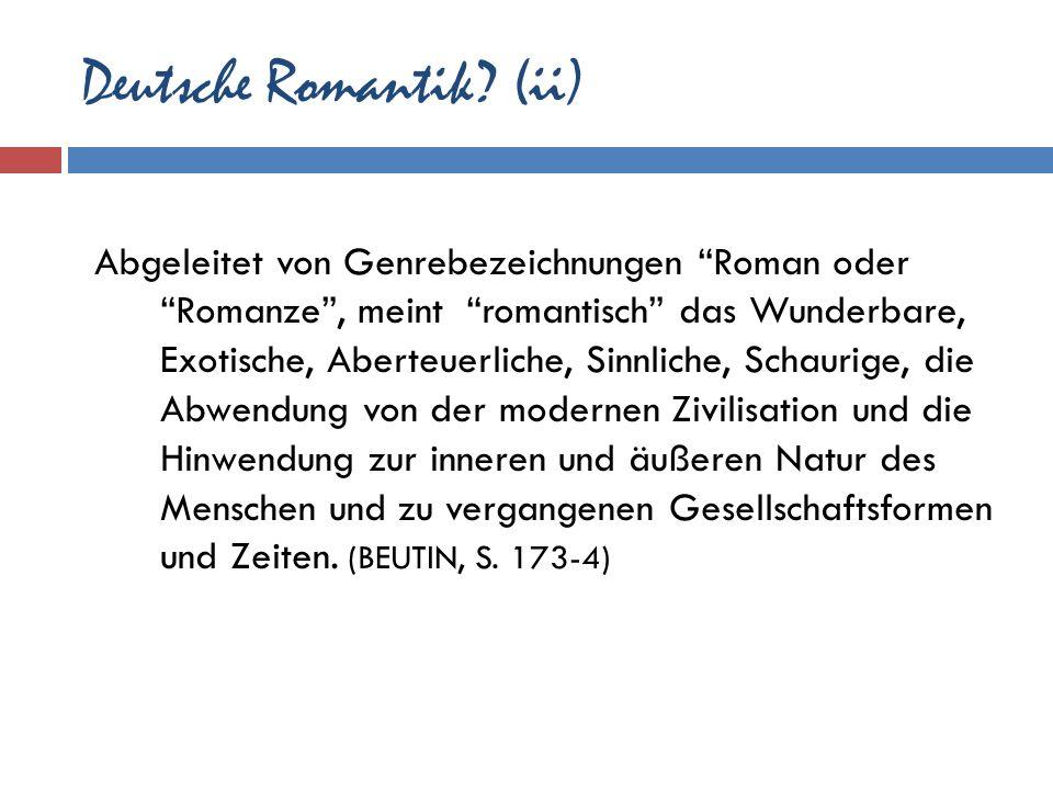 Deutsche Romantik? (ii) Abgeleitet von Genrebezeichnungen Roman oder Romanze, meint romantisch das Wunderbare, Exotische, Aberteuerliche, Sinnliche, S