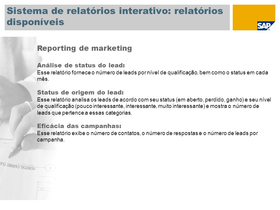 Sistema de relatórios interativo: relatórios disponíveis Reporting de marketing Análise de status do lead: Esse relatório fornece o número de leads por nível de qualificação, bem como o status em cada mês.