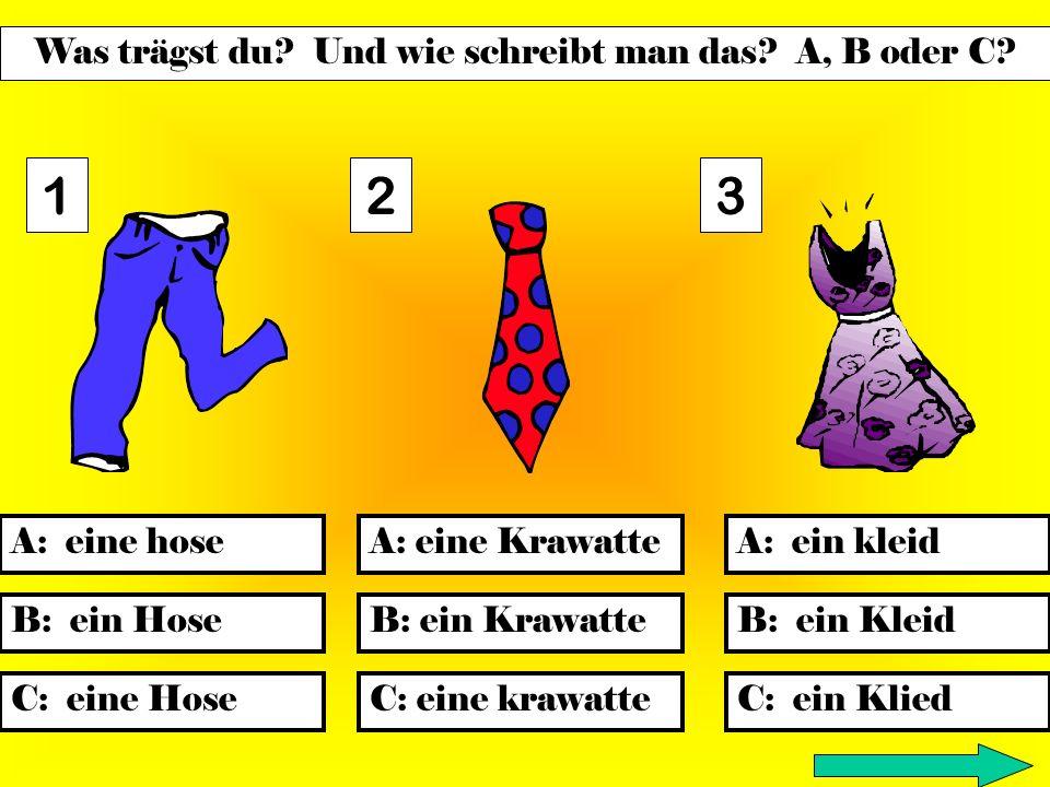 Was trägst du.Und wie schreibt man das. A, B oder C.