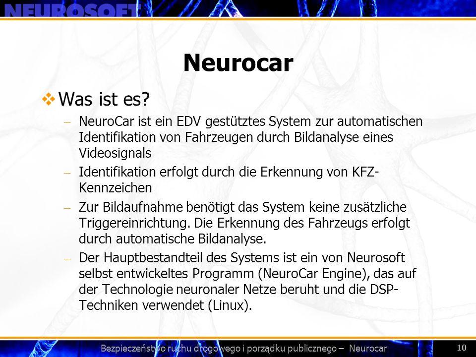 Bezpieczeństwo ruchu drogowego i porządku publicznego – Neurocar 10 Neurocar Was ist es? – NeuroCar ist ein EDV gestütztes System zur automatischen Id