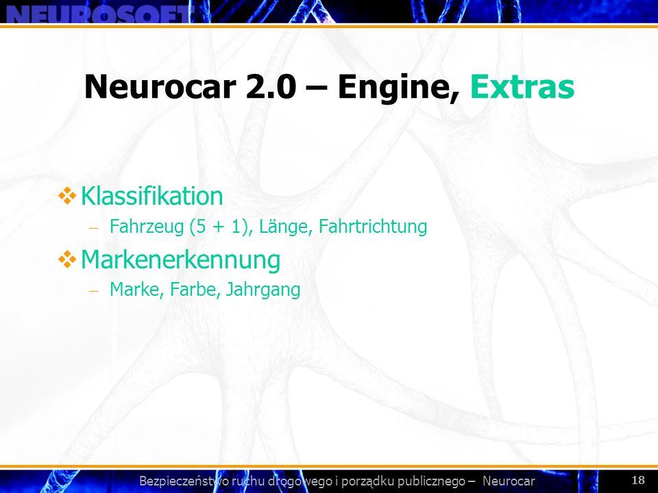 Bezpieczeństwo ruchu drogowego i porządku publicznego – Neurocar 18 Neurocar 2.0 – Engine, Extras Klassifikation – Fahrzeug (5 + 1), Länge, Fahrtricht